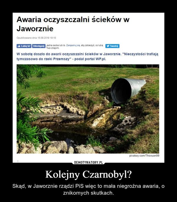Kolejny Czarnobyl? – Skąd, w Jaworznie rządzi PiS więc to mała niegroźna awaria, o znikomych skutkach.