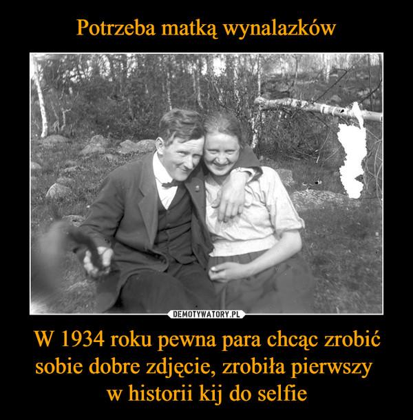 W 1934 roku pewna para chcąc zrobić sobie dobre zdjęcie, zrobiła pierwszy w historii kij do selfie –