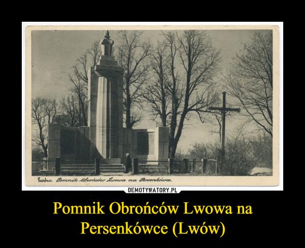 Pomnik Obrońców Lwowa na Persenkówce (Lwów) –