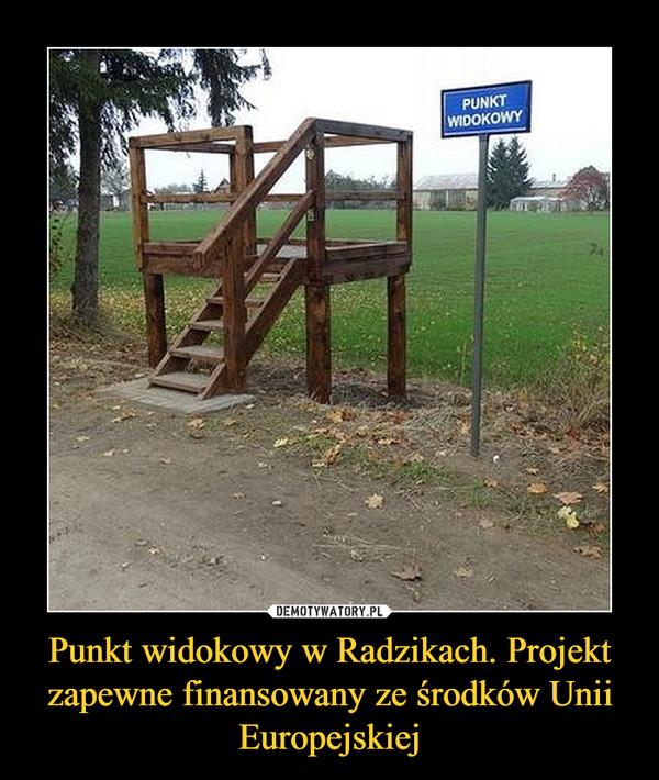 Punkt widokowy w Radzikach. Projekt zapewne finansowany ze środków Unii Europejskiej –  PUNKT WIDOKOWY