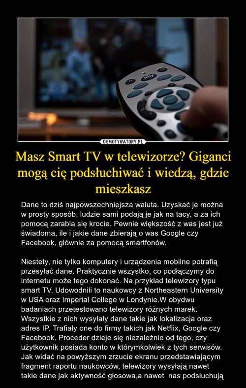 Masz Smart TV w telewizorze? Giganci mogą cię podsłuchiwać i wiedzą, gdzie mieszkasz