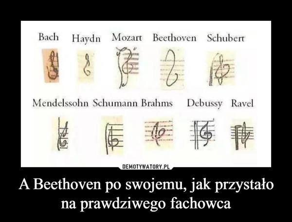 A Beethoven po swojemu, jak przystało na prawdziwego fachowca –