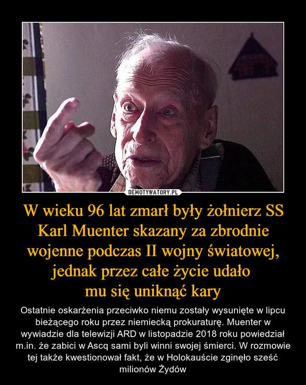 W wieku 96 lat zmarł były żołnierz SS Karl Muenter skazany za zbrodnie wojenne podczas II wojny światowej, jednak przez całe życie udało mu się uniknąć kary – Ostatnie oskarżenia przeciwko niemu zostały wysunięte w lipcu bieżącego roku przez niemiecką prokuraturę. Muenter w wywiadzie dla telewizji ARD w listopadzie 2018 roku powiedział m.in. że zabici w Ascq sami byli winni swojej śmierci. W rozmowie tej także kwestionował fakt, że w Holokauście zginęło sześć milionów Żydów