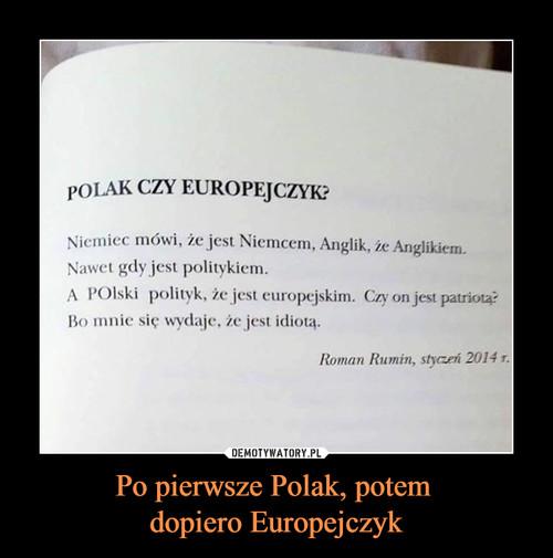 Po pierwsze Polak, potem  dopiero Europejczyk