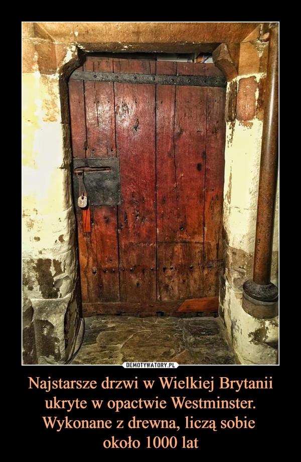 Najstarsze drzwi w Wielkiej Brytanii ukryte w opactwie Westminster. Wykonane z drewna, liczą sobie około 1000 lat –