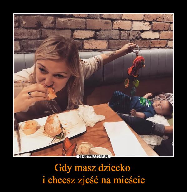 Gdy masz dziecko i chcesz zjeść na mieście –
