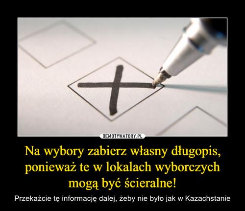 Na wybory zabierz własny długopis, ponieważ te w lokalach wyborczych mogą być ścieralne!