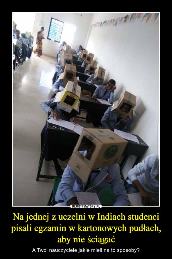 Na jednej z uczelni w Indiach studenci pisali egzamin w kartonowych pudłach, aby nie ściągać – A Twoi nauczyciele jakie mieli na to sposoby?