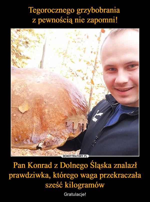 Pan Konrad z Dolnego Śląska znalazł prawdziwka, którego waga przekraczała sześć kilogramów – Gratulacje!