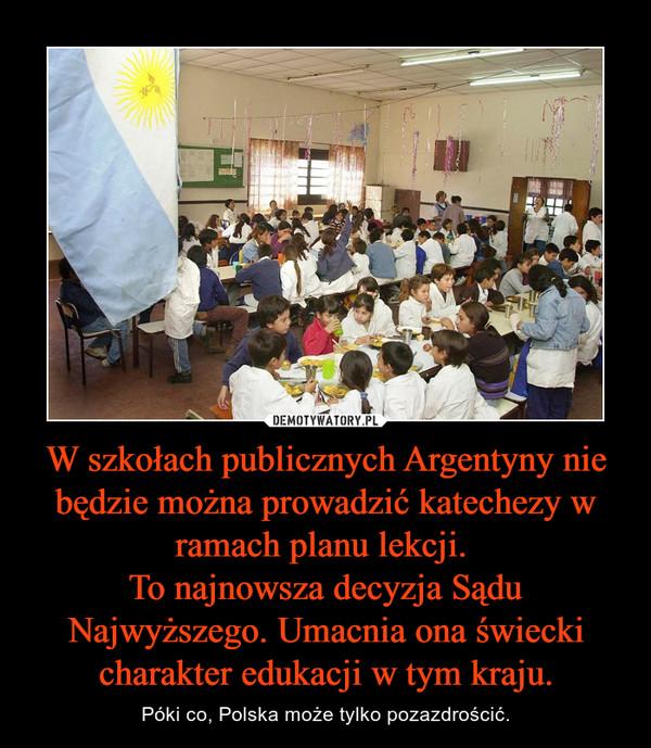 W szkołach publicznych Argentyny nie będzie można prowadzić katechezy w ramach planu lekcji. To najnowsza decyzja Sądu Najwyższego. Umacnia ona świecki charakter edukacji w tym kraju. – Póki co, Polska może tylko pozazdrościć.