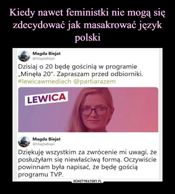 """–  • ^ Magda BiejatDzisiaj o 20 będę gościnie w programie""""Minęła 20"""". Zapraszam przed odbiorniki.#lewicawmediach @partiarazemDziękuję wszystkim za zwrócenie mi uwagi, żeposłużyłam się niewłaściwą formę. Oczywiściepowinnam była napisać, że będę gościeprogramu TVP."""