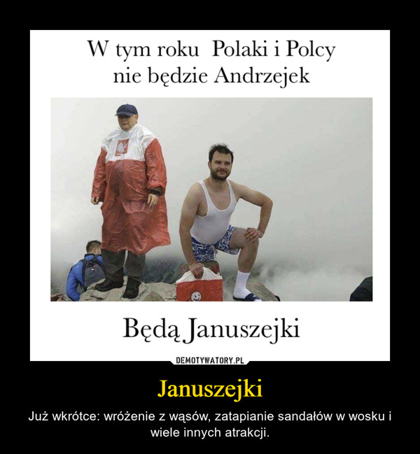 Januszejki – Już wkrótce: wróżenie z wąsów, zatapianie sandałów w wosku i wiele innych atrakcji.
