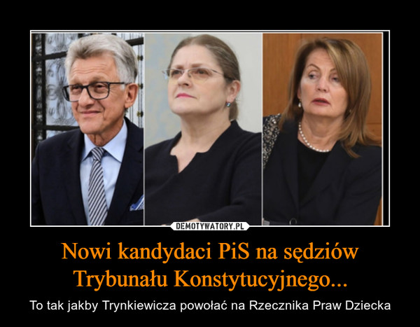 Nowi kandydaci PiS na sędziów Trybunału Konstytucyjnego... – To tak jakby Trynkiewicza powołać na Rzecznika Praw Dziecka