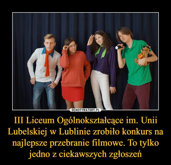 III Liceum Ogólnokształcące im. Unii Lubelskiej w Lublinie zrobiło konkurs na najlepsze przebranie filmowe. To tylko jedno z ciekawszych zgłoszeń –