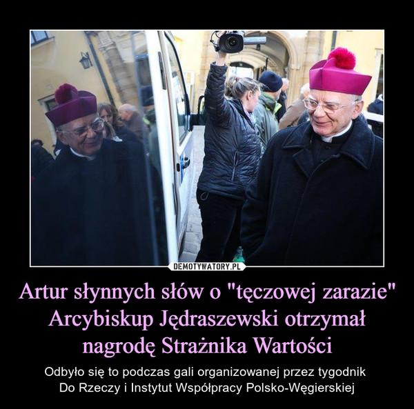 """Artur słynnych słów o """"tęczowej zarazie"""" Arcybiskup Jędraszewski otrzymał nagrodę Strażnika Wartości – Odbyło się to podczas gali organizowanej przez tygodnik Do Rzeczy i Instytut Współpracy Polsko-Węgierskiej"""