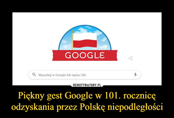 Piękny gest Google w 101. rocznicę odzyskania przez Polskę niepodległości –