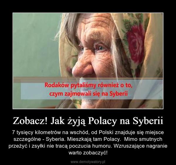 Zobacz! Jak żyją Polacy na Syberii – 7 tysięcy kilometrów na wschód, od Polski znajduje się miejsce szczególne - Syberia. Mieszkają tam Polacy.  Mimo smutnych przeżyć i zsyłki nie tracą poczucia humoru. Wzruszające nagranie warto zobaczyć!