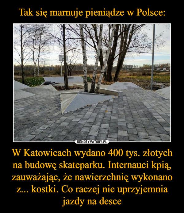 W Katowicach wydano 400 tys. złotych na budowę skateparku. Internauci kpią, zauważając, że nawierzchnię wykonano z... kostki. Co raczej nie uprzyjemnia jazdy na desce –