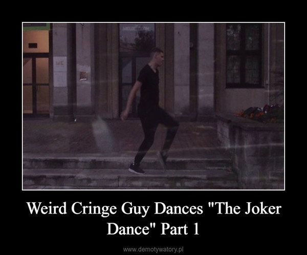 "Weird Cringe Guy Dances ""The Joker Dance"" Part 1 –"