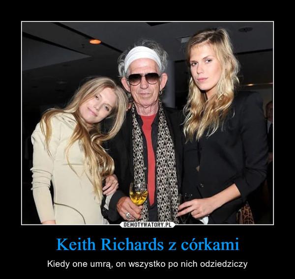 Keith Richards z córkami – Kiedy one umrą, on wszystko po nich odziedziczy