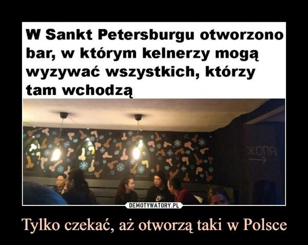 Tylko czekać, aż otworzą taki w Polsce –