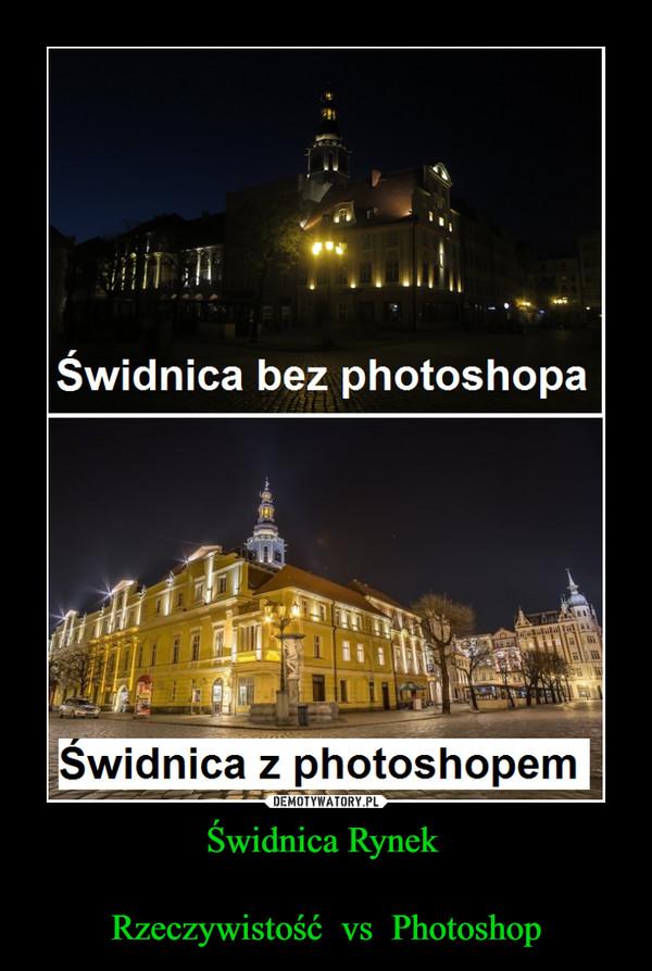 Świdnica Rynek Rzeczywistość  vs  Photoshop –  Świdnica bez photoshopaŚwidnica z photoshopem