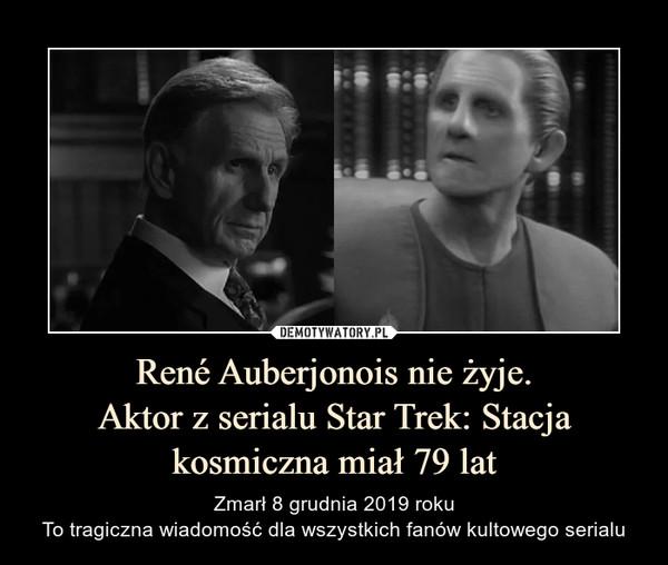 René Auberjonois nie żyje.Aktor z serialu Star Trek: Stacja kosmiczna miał 79 lat – Zmarł 8 grudnia 2019 rokuTo tragiczna wiadomość dla wszystkich fanów kultowego serialu