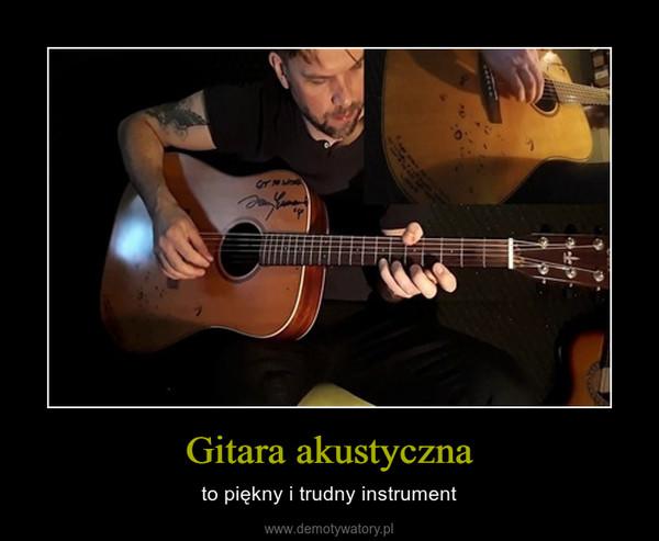 Gitara akustyczna – to piękny i trudny instrument
