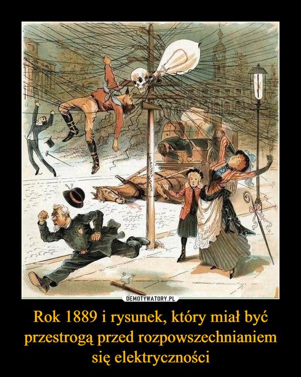 Rok 1889 i rysunek, który miał być przestrogą przed rozpowszechnianiem się elektryczności –