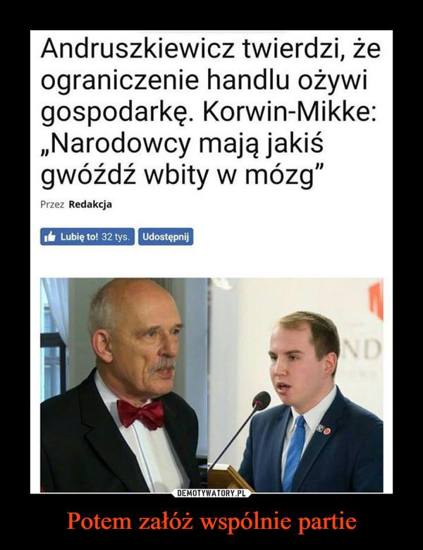 """Potem załóż wspólnie partie –  Andruszkiewicz twierdzi, żeograniczenie handlu ożywigospodarkę. Korwin-Mikke:""""Narodowcy mają jakiśgwóźdź wbity w mózg"""""""