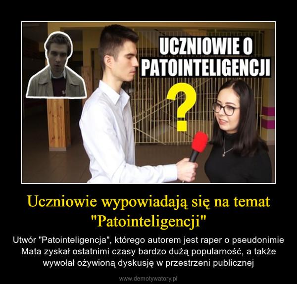 """Uczniowie wypowiadają się na temat """"Patointeligencji"""" – Utwór """"Patointeligencja"""", którego autorem jest raper o pseudonimie Mata zyskał ostatnimi czasy bardzo dużą popularność, a także wywołał ożywioną dyskusję w przestrzeni publicznej"""