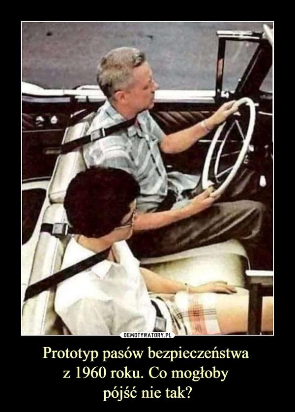Prototyp pasów bezpieczeństwa z 1960 roku. Co mogłoby pójść nie tak? –