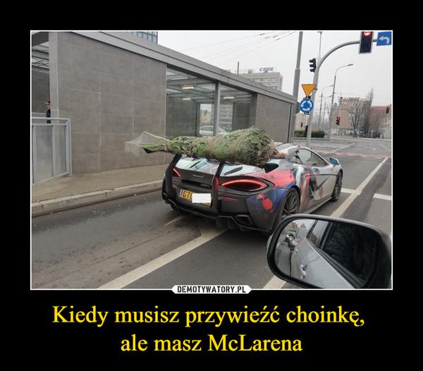 Kiedy musisz przywieźć choinkę, ale masz McLarena –