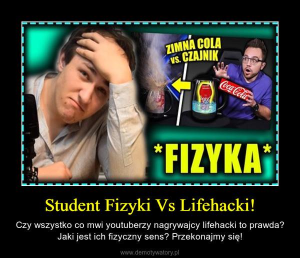 Student Fizyki Vs Lifehacki! – Czy wszystko co mwi youtuberzy nagrywajcy lifehacki to prawda? Jaki jest ich fizyczny sens? Przekonajmy się!