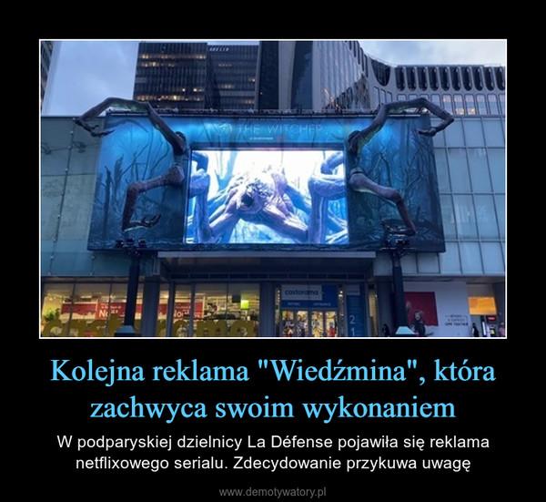 """Kolejna reklama """"Wiedźmina"""", która zachwyca swoim wykonaniem – W podparyskiej dzielnicy La Défense pojawiła się reklama netflixowego serialu. Zdecydowanie przykuwa uwagę"""