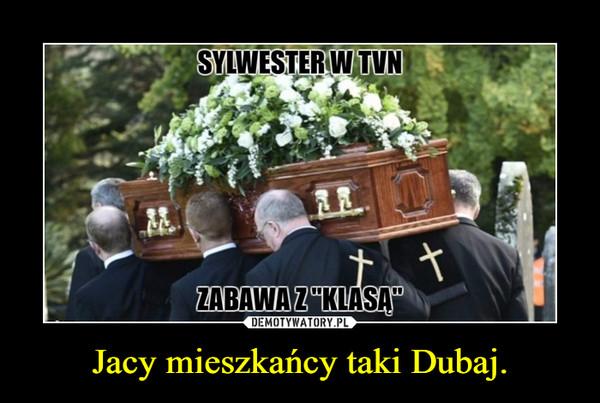 Jacy mieszkańcy taki Dubaj. –