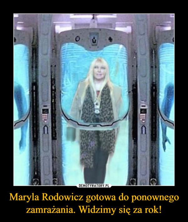 Maryla Rodowicz gotowa do ponownego zamrażania. Widzimy się za rok! –