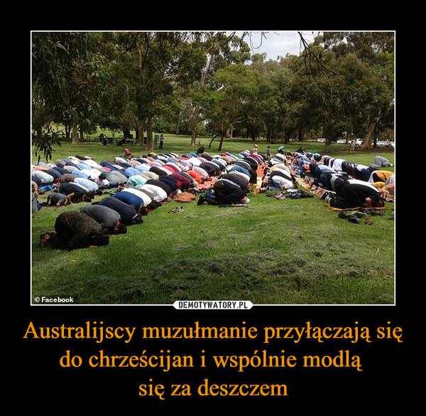 Australijscy muzułmanie przyłączają się do chrześcijan i wspólnie modlą się za deszczem –