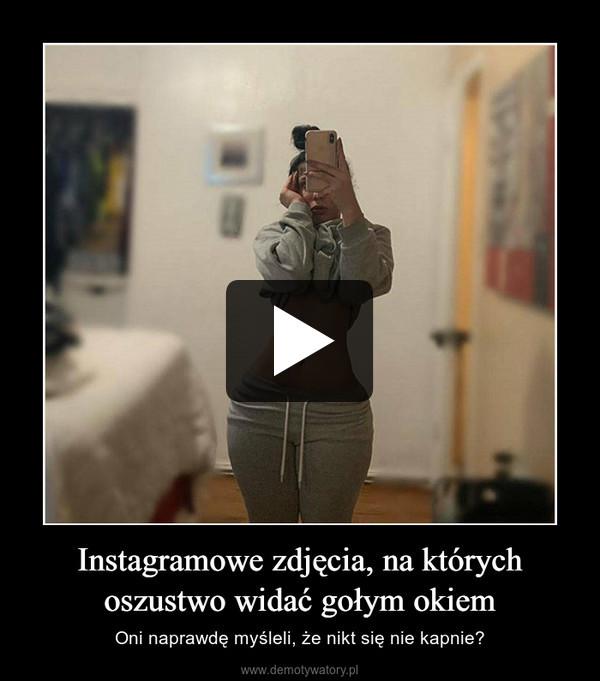 Instagramowe zdjęcia, na którychoszustwo widać gołym okiem – Oni naprawdę myśleli, że nikt się nie kapnie?