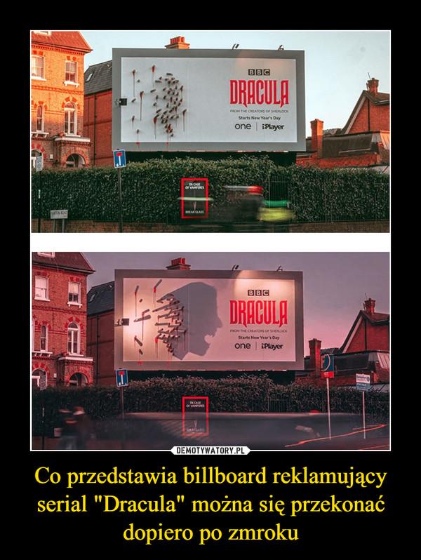 """Co przedstawia billboard reklamujący serial """"Dracula"""" można się przekonać dopiero po zmroku –"""