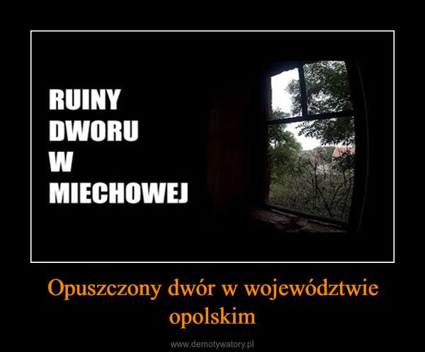 Opuszczony dwór w województwie opolskim –