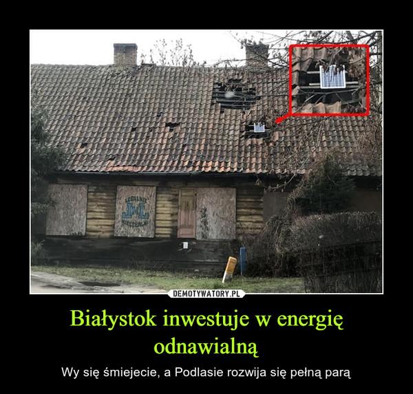 Białystok inwestuje w energię odnawialną – Wy się śmiejecie, a Podlasie rozwija się pełną parą