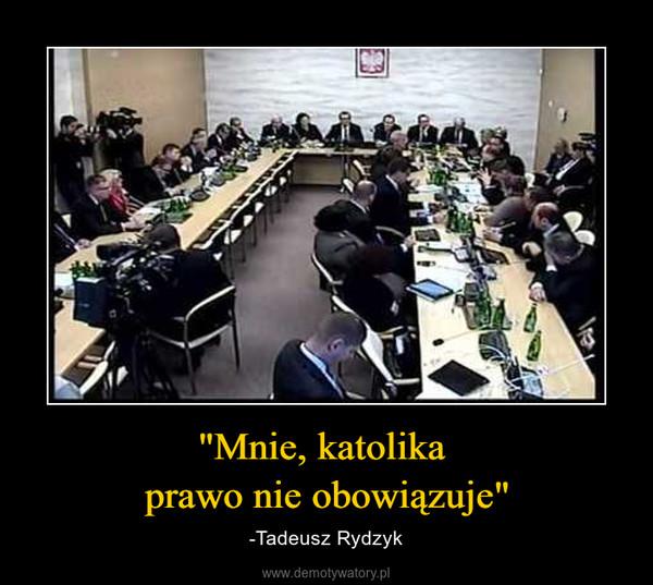"""""""Mnie, katolika prawo nie obowiązuje"""" – -Tadeusz Rydzyk"""