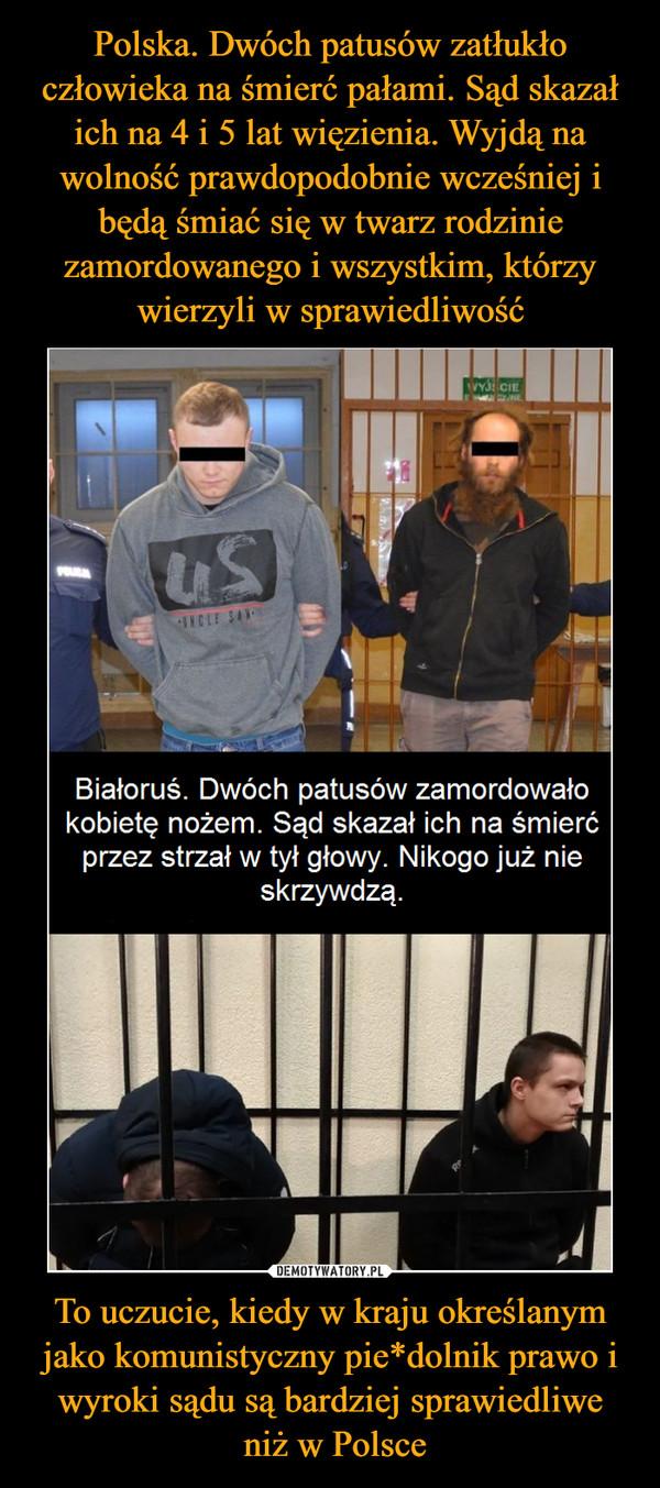 To uczucie, kiedy w kraju określanym jako komunistyczny pie*dolnik prawo i wyroki sądu są bardziej sprawiedliwe niż w Polsce –