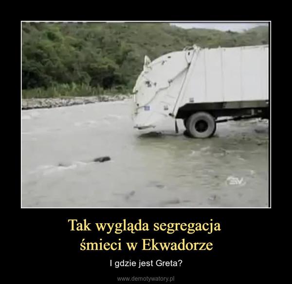 Tak wygląda segregacja śmieci w Ekwadorze – I gdzie jest Greta?
