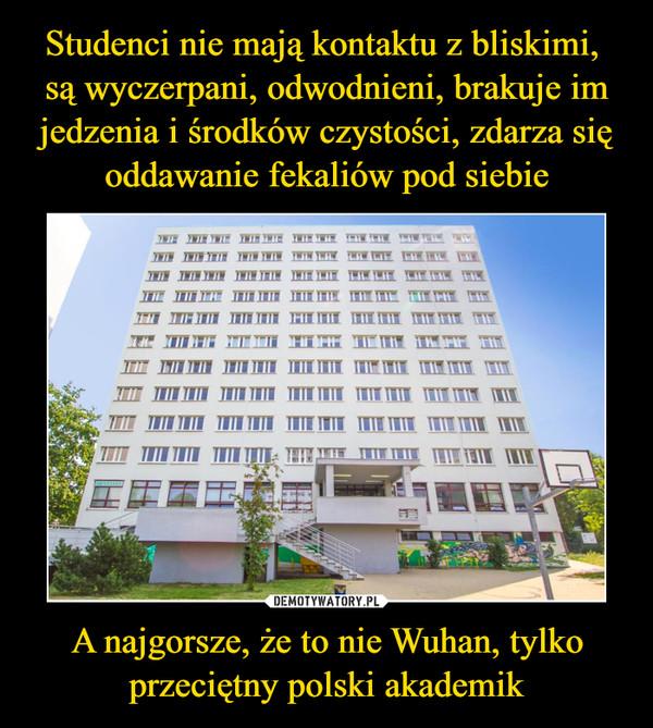 A najgorsze, że to nie Wuhan, tylko przeciętny polski akademik –