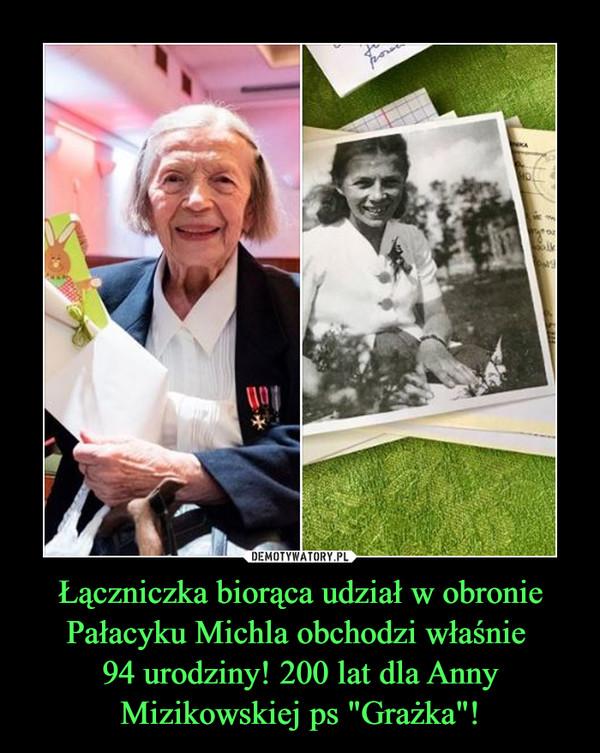 """Łączniczka biorąca udział w obronie Pałacyku Michla obchodzi właśnie 94 urodziny! 200 lat dla Anny Mizikowskiej ps """"Grażka""""! –"""