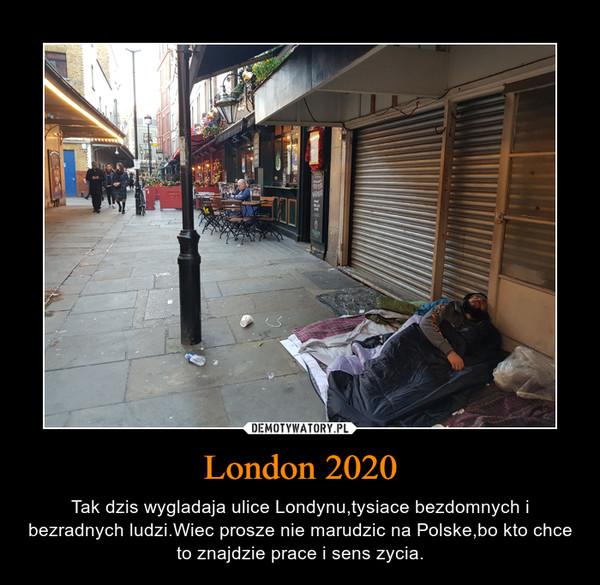 London 2020 – Tak dzis wygladaja ulice Londynu,tysiace bezdomnych i bezradnych ludzi.Wiec prosze nie marudzic na Polske,bo kto chce to znajdzie prace i sens zycia.