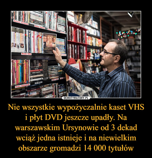 Nie wszystkie wypożyczalnie kaset VHS i płyt DVD jeszcze upadły. Na warszawskim Ursynowie od 3 dekad wciąż jedna istnieje i na niewielkim obszarze gromadzi 14 000 tytułów –