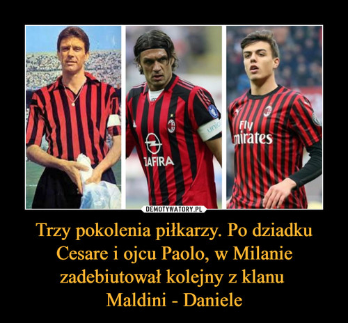 Trzy pokolenia piłkarzy. Po dziadku Cesare i ojcu Paolo, w Milanie zadebiutował kolejny z klanu  Maldini - Daniele